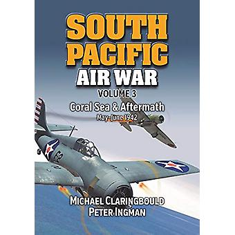 South Pacific Air War Volume 3 - Coral Sea & Aftermath May - June