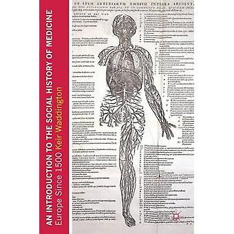 An Introduction to the Social History of Medicine - Europe Since 1500