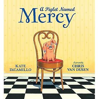 A Piglet Named Mercy by Kate DiCamillo - 9781406388688 Book