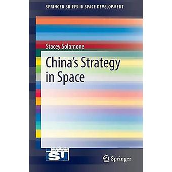 China's Strategy in Space by Stacey L. Solomone - 9781461466895 Book