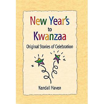 New Year's to Kwanzaa - Original Stories of Celebration by Kendall Hav