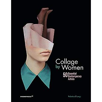 Collage by Women - 50 Essential Contemporary Artists by  -Rebeka Elize