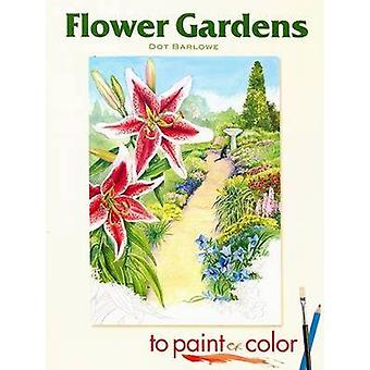 Flower Gardens to Paint or Color by Dot Barlowe - 9780486462042 Book