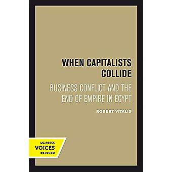 When Capitalists Collide - Business Conflict and the End of Empire in