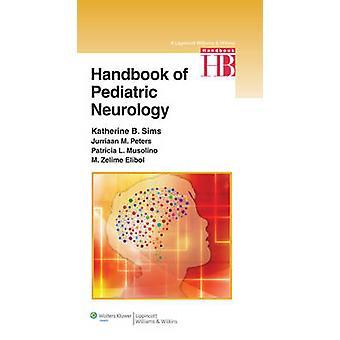 Handbook of  Pediatric Neurology by Sims & KatherinePeters & JurriaanMusolino & PatriciaElibol & M. Zelime