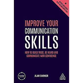 Improve Your Communication Skills - How to Build Trust - Be Heard and