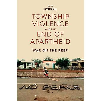 Township Violence and the End of Apartheid - War on the Reef by Gary