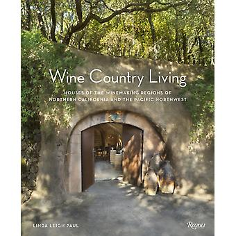 Wine Country Living by Linda Leigh Paul