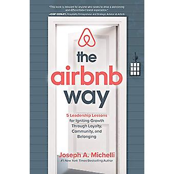 The Airbnb Way - 5 Leadership Lessons for Igniting Growth through Loya