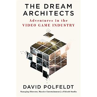 The Dream Architects  Adventures in the Video Game Industry by David Polfeldt