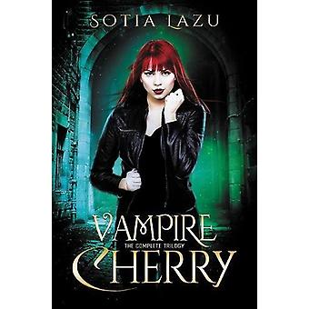 Vampire Cherry - The Complete Trilogy by Sotia Lazu - 9780996962261 Bo