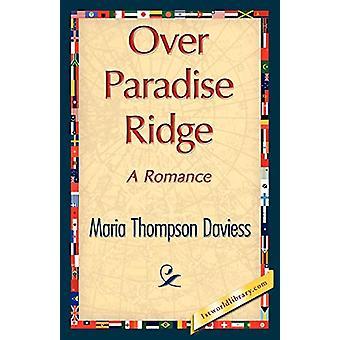 Over Paradise Ridge by Thompson Daviess Maria Thompson Daviess - 9781