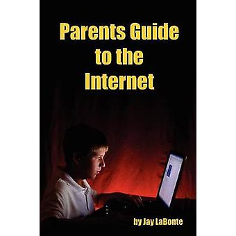 Parents Guide to the Internet by Jay LaBonte - 9781430307693 Book