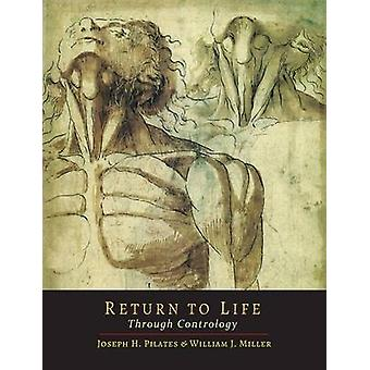 Return to Life Through Contrology by Joseph H Pilates - 9781614277125