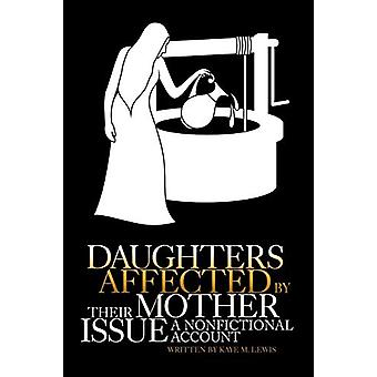 Daughters Affected by Their Mother Issue - A Nonfictional Account by K