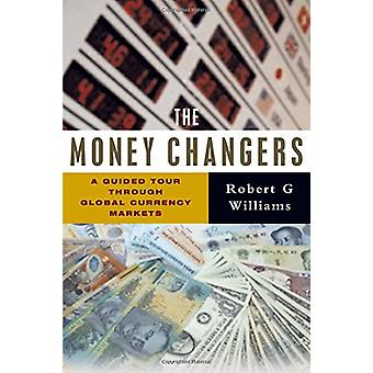 The Money Changers - A Guided Tour through Global Currency Markets by