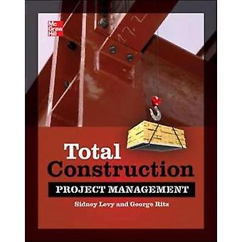 Total Construction Project Management Second Edition by George RitzSidney Levy
