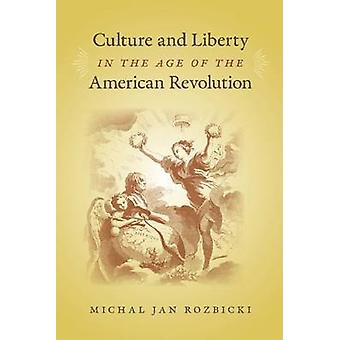 Culture and Liberty in the Age of the American Revolution by Michal Jan Rozbicki