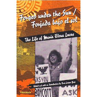 Forged Under the SunForjada Bajo el Sol  Life of Maria Elena Lucas by Introduction by Fran Leeper Buss