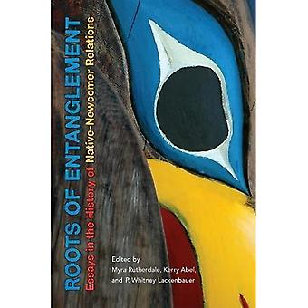 Roots of Entanglement: Essays in the History of Native-Newcomer Relations
