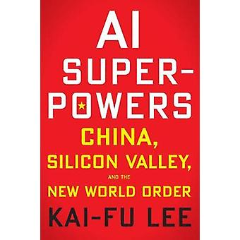 AI Superpowers: China Silicon Valley and the New World Order