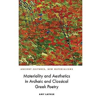 Materiality and Aesthetics in Archaic and Classical Greek Poetry