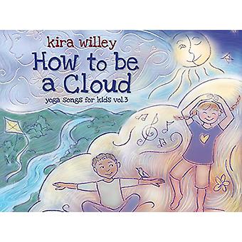 Kira Willey - How to Be a Cloud: Yoga Songs for Kids 3 [CD] USA import