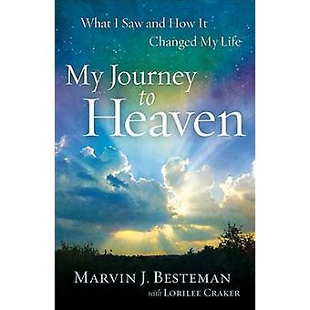 My Journey to Heaven - What I Saw and How it Changed My Life by Marvin