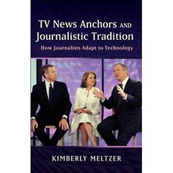 TV News Anchors and Journalistic Tradition - How Journalists Adapt to