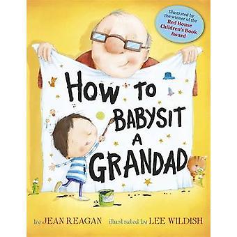 How to Babysit a Grandad by Jean Reagan - Lee Wildish - 9781444915884