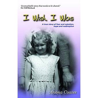 I Wish I Was - A True Story of Fear and Rejection - Hope and Redemptio
