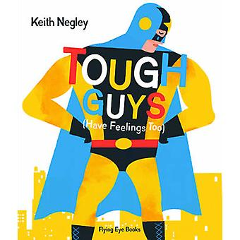 Tough Guys Have Feelings Too by Keith Negley - Keith Negley - 9781909