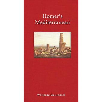 Homer's Mediterranean - A Travel Companion by Wolfgang Geisthovel - An
