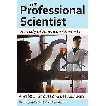 The Professional Scientist - A Study of American Chemists by Anselm L.
