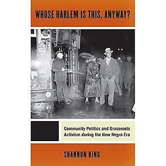 Dont Harlem est, de toute façon?: communauté politique et l'activisme de base au cours de la nouvelle ère nègre (Culture, travail...