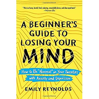 A Beginner's Guide to Losing Your Mind: How to Be \