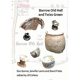 Barrow Old Hall and Twiss Green: Investigations of two sub-manorial estate centres within the townships of Bold and Culcheth in the Hundred of� Warrington 1982-87
