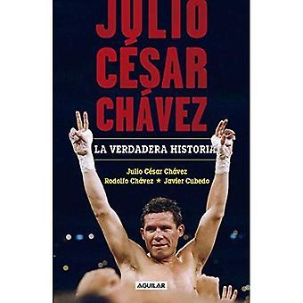 Julio C sar Ch vez: La Verdadera Historia / Julio Cesar Chavez. His True Story
