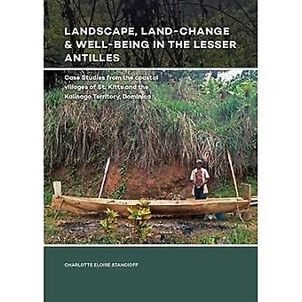 Landscape, Land-Change & Well-Being in the Lesser Antilles: Case Studies from� the coastal villages of St. Kitts and the Kalinago� Territory, Dominica