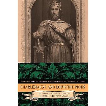 Charlemagne and Louis the Pious Lives by Einhard Notker Ermoldus Thegan and the Astronomer by Noble & Thomas F. X.