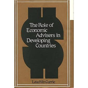 The Role of Economic Advisers in Developing Countries. by Currie & Lauchlin Bernard
