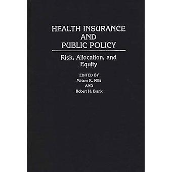 Health Insurance and Public Policy Risk Allocation and Equity by Mills & Miriam K.