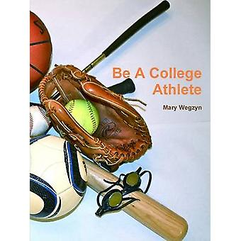 Be a College Athlete by Wegzyn & Mary