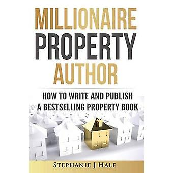 Millionaire Property Author How to Write and Publish a Bestselling Property Book by Hale & Stephanie J