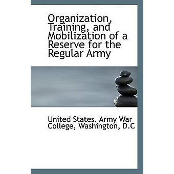 Organisation-Ausbildung und Mobilisierung der Reserve für die reguläre Armee von Staaten. Army War College & Washington & D.