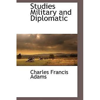 Studien von militärischen und diplomatischen von Adams & Charles Francis