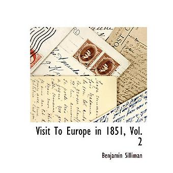 Visit To Europe in 1851 Vol. 2 by Silliman & Benjamin