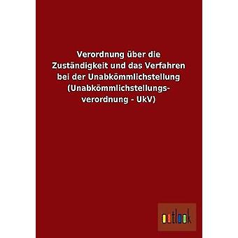 Verordnung ber die Zustndigkeit und das Verfahren bei der Unabkmmlichstellung Unabkmmlichstellungs verordnung UkV por ohne Autor