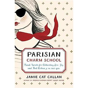 Parisian Charm School - French Secrets for Cultivating Love - Joy - an