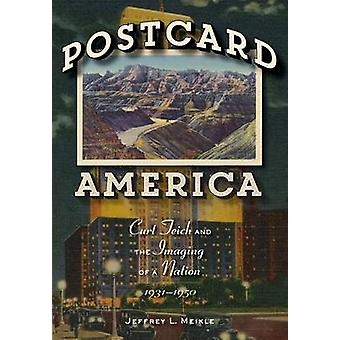 Postcard America - Curt Teich and the Imaging of a Nation - 1931-1950